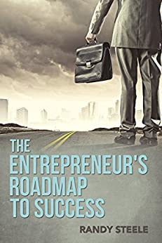 The Entrepreneur's Roadmap to Success: For Building a Successful Business by [Steele, Randy]