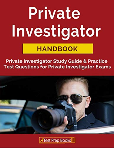 Private Investigator Handbook: Private Investigator Study Guide & Practice Test Questions for Private Investigator Exams