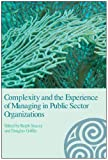 Complexity and the Experience of Managing in Public Sector Organizations, , 041536731X