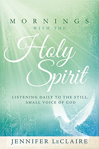 Mornings With the Holy Spirit: Listening Daily to the Still, Small Voice of God (Name Of The Father Son And Holy Spirit)