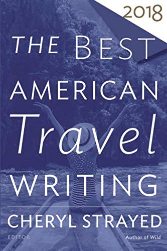 Best American Travel Writing 2018 (The Best American Series ®) (Best Essays 2018)