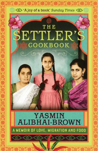 The Settler's Cookbook: A Memoir Of Love, Migration And Food by Yasmin Alibhai-Brown