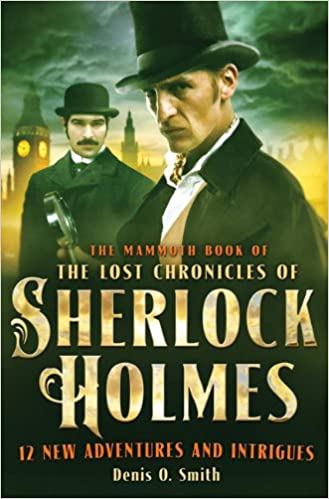 The Mammoth Book Of The Lost Chronicles Of Sherlock Holmes Denis O