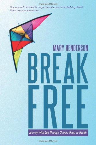 Download Break Free: Journey with God Through Chronic Illness to Health pdf epub