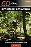 Explorer s Guide 50 Hikes in Western Pennsylvania: Walks and Day Hikes from the Laurel Highlands to Lake Erie (Third Edition) (Explorer s 50 Hikes)