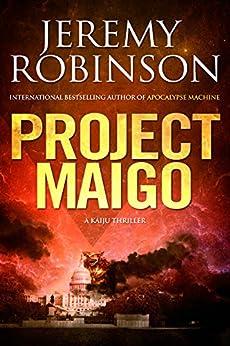 Project Maigo (A Kaiju Thriller) (Nemesis Saga Book 2) by [Robinson, Jeremy]