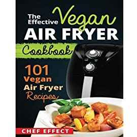 The-Effective-Vegan-Air-Fryer-Cookbook-101-Vegan-Air-Fryer-Recipes