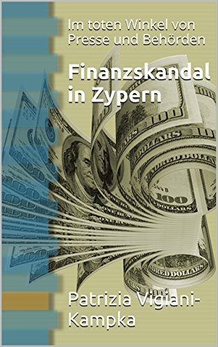 Finanzskandal in Zypern: Im toten Winkel von Presse und Behörden (German Edition) Pdf