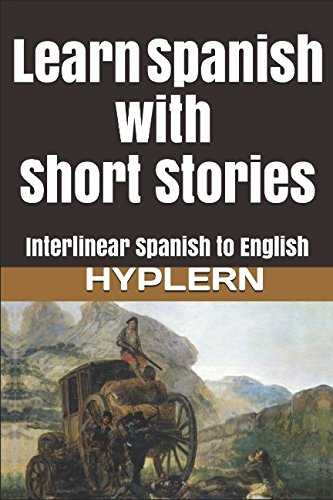 Learn Spanish with Short Stories: Interlinear Spanish to English (Learn Spanish with Interlinear Stories for Beginners and Advanced Readers)