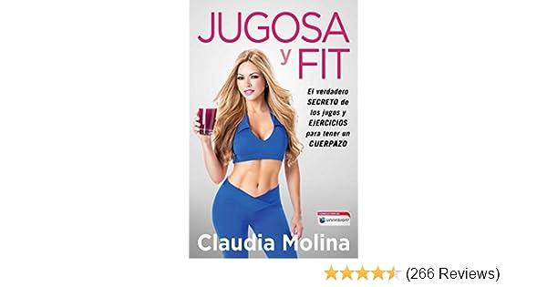 Jugosa y fit: El verdadero secreto de los jugos y ejercicios para tener un cuerpazo (Atria Espanol) (Spanish Edition) - Kindle edition by Claudia Molina.