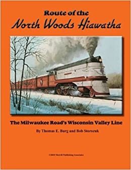Amazon.com: Route of the North Woods Hiawatha: The Milwaukee ... on wheeling & lake erie route map, union pacific route map, virginia & truckee route map, chicago great western route map, united route map, grand trunk route map, milwaukee railroad lines, air canada route map, milwaukee railroad in idaho, air china route map, georgia railroad route map, soo line railroad map, strasburg railroad route map, illinois central route map, mt. shasta route map, via rail canada route map, rock island route map, iberia route map, southern railway route map, dallas area rapid transit route map,