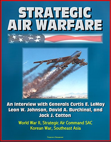 Strategic Air Warfare: An Interview with Generals Curtis E. LeMay, Leon W. Johnson, David A. Burchinal, and Jack J. Catton - World War II, Strategic Air ... Korean War, Southeast Asia (English Edition) por [Government, U.S., Defense, Department of, Air Force (USAF), U.S.]