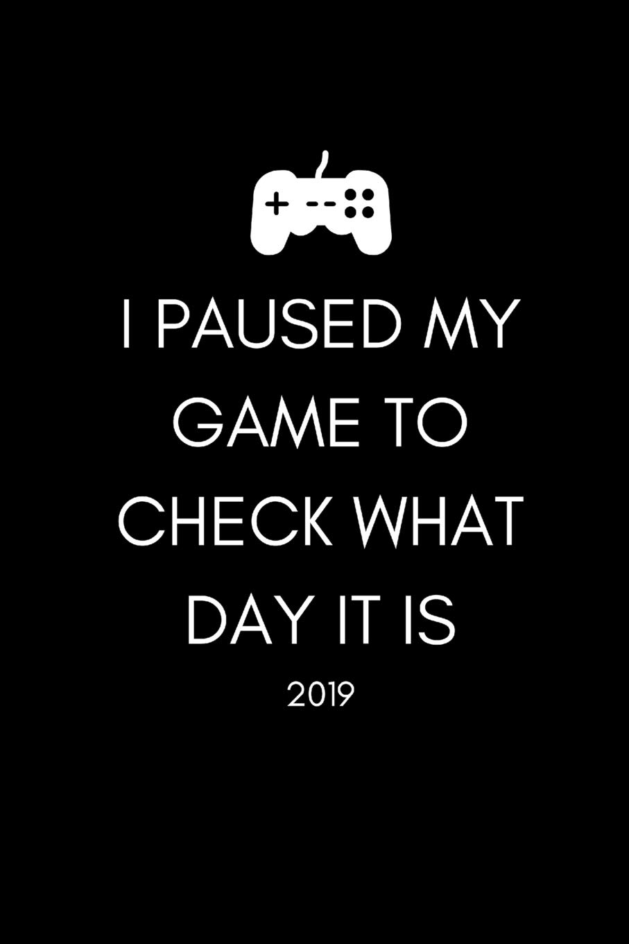 I Paused My Game To Check What Day It Is 2019: Funny Gamers ...