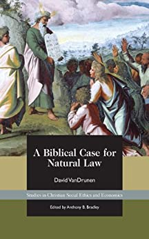 A Biblical Case for Natural Law by [VanDrunen, David]