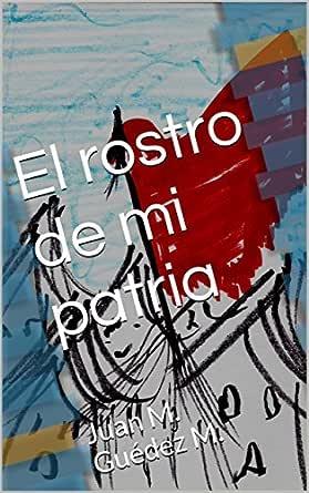 El rostro de mi patria: Juan M. Guédez M. eBook: Juan Manuel ...