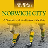 When Football Was Football: Norwich City: A Nostalgic Look at a Century of the Club