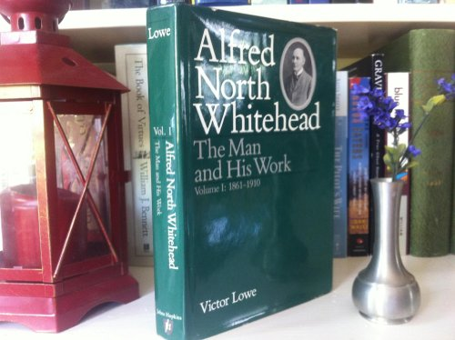 Alfred North Whitehead: The Man and His Work, Volume 1: 1861-1910