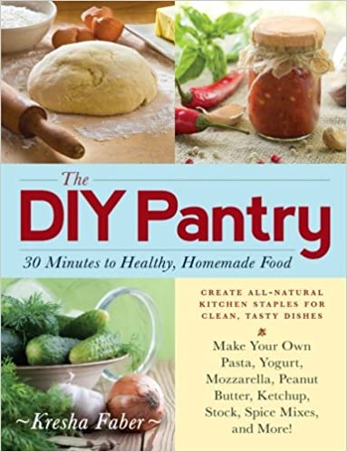The diy pantry 30 minutes to healthy homemade food kresha faber the diy pantry 30 minutes to healthy homemade food kresha faber 0045079571693 amazon books forumfinder Gallery