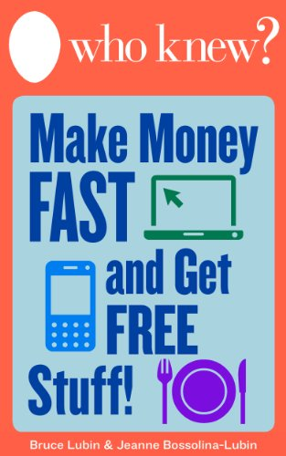 Who Knew? How to Make Money Fast and Get Free Stuff: Hundreds of Free Things Online and Off, Work at Home Opportunities, and Ways to Get Extra Cash for ... Medicines, and More (Who Knew Tips)