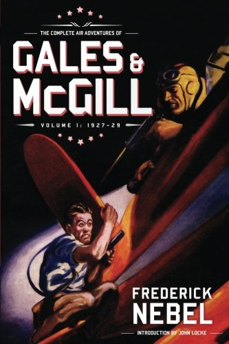 The Complete Air Adventures of Gales & McGill, Volume 1: 1927-29 (The Frederick Nebel Library)