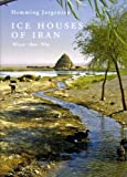 Ice Houses of Iran: Where, How, Why (Bibliotheca Iranica: Archaeology Art and Architecture)