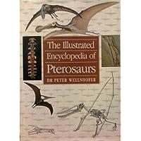 The Illustrated Encyclopaedia of Pterosaurs (Illustrated encyclopedias)