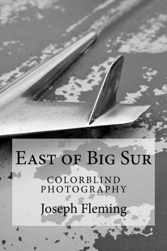 East of Big Sur: Colorblind Black & White Photography