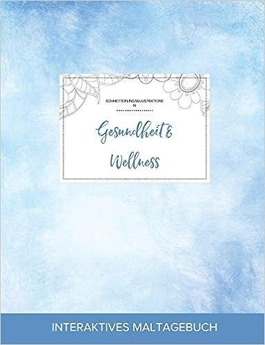 Maltagebuch für Erwachsene: Gesundheit & Wellness (Schmetterlingsillustrationen, Klarer Himmel)