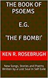 img - for the Book of Psoems e.g. 'The F BOMB!': New Songs, Stories and Poems Written by a Lost Soul In Self Exile book / textbook / text book