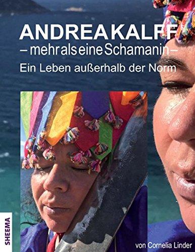 Andrea Kalff - mehr als eine Schamanin: Ein Leben außerhalb der Norm Gebundenes Buch – 30. September 2018 Cornelia Linder Sheema-Medien 3931560341 Einzelne Psychologen