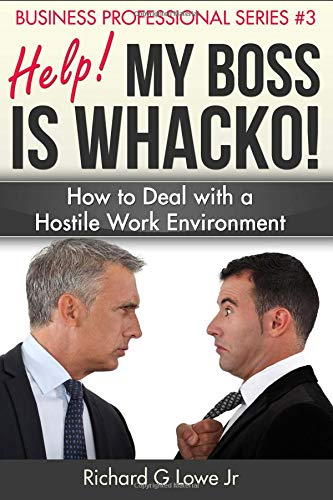 Help! my Boss is Whacko!: How to Deal with a Hostile Work Environment (Business Professional) (Volume 3) ebook