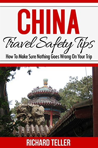 China Travel Guide: China Travel Safety Tips (China Travel Books, China Travel Guide, China Travel Guide 2015)