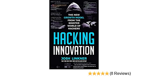 Hacking Innovation: The New Growth Model from the Sinister World of