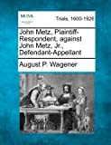 John Metz, Plaintiff-Respondent, Against John Metz, Jr. , Defendant-Appellant, August P. Wagener, 1275092144