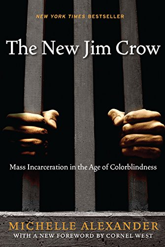 : The New Jim Crow:  Mass Incarceration in the Age of Colorblindness