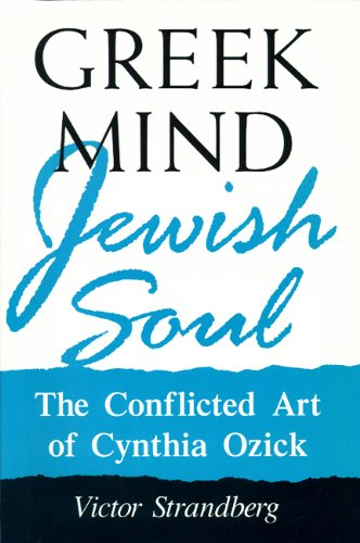 Greek Mind/Jewish Soul: The Conflicted Art Of Cynthia Ozick (Wisconsin Project on American Writers)