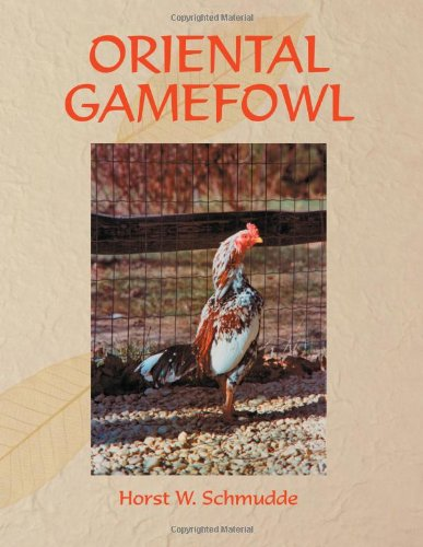 ORIENTAL GAMEFOWL: A Guide for the Sportsman, Poultryman and Exhibitor of Rare Poultry Species and Gamefowl of the World