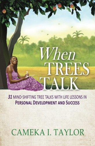 When Trees Talk: 31 Mind-Shifting Tree Talks with Life Lessons in Personal Development and Success (The Talk Series) (Volume 1)