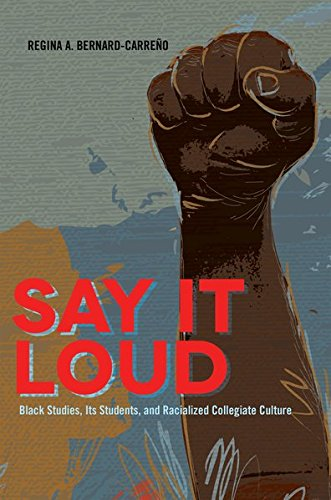 Say It Loud: Black Studies, Its Students, and Racialized Collegiate Culture (Black Studies and Critical Thinking)