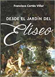 Desde el jardín del Elíseo: Amazon.es: Cortés Villar, Francisco: Libros