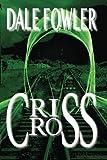 Crisscross by Dale Fowler (2013-08-15)