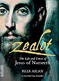 Zelot: Jesus von Nazaret und seine Zeit: Jesus von Nazareth und seine Zeit von Aslan, Reza (2013) Gebundene Ausgabe
