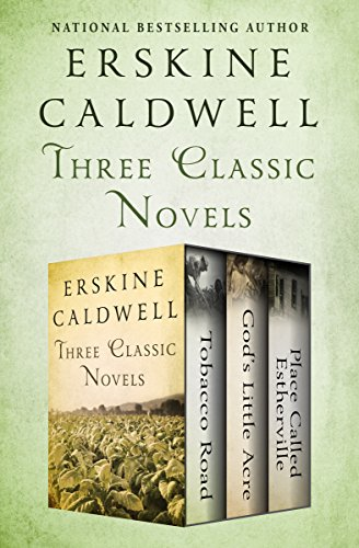 Three Classic Novels: Tobacco Road, God's Little Acre, and Place Called Estherville (Little White Car)