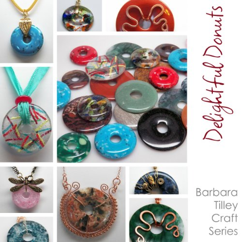 Delightful Donuts (Wire Wrapping) by Barbara Tilley (Barbara Tilley Craft Series Book 3)