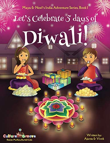 Let's Celebrate 5 Days of Diwali! (Maya & Neel's India Adventure Series, Book 1) (Volume 1)