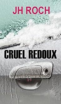 Cruel redoux par JH Roch