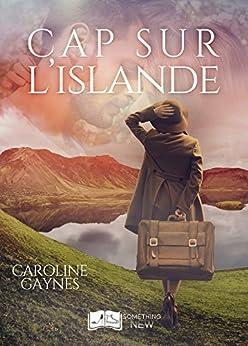 Cap sur l'Islande (Something New) (French Edition) by [Gaynes, Caroline]