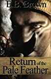Return of the Pale Feather, E. B. Brown, 0989305309