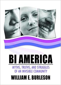 Image result for Bi America: Myths, Truths, And Struggles Of An Invisible  Community by William  Burleson