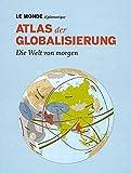Atlas der Globalisierung: Die Welt von morgen. Mit Code zum Herunterladen des gesamten Inhalts